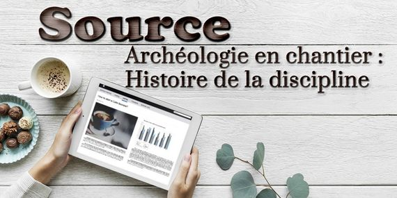 Image d'illustration de l'article : Archeologies en chantier : Histoire de la discipline