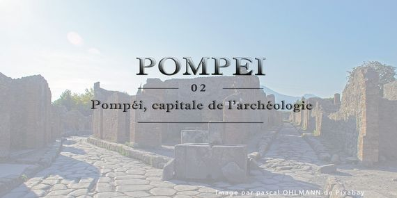 Image d'illustration de l'article : Pompéi, capitale de l'archéologie